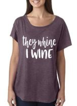$20 They Whine I Wine, Vintage Purple, Ladies Size S-XL