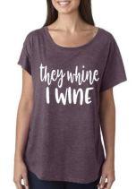 $20 They Whine I Wine, Vintage Purple, Ladies Size S-XL