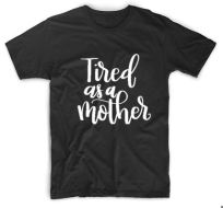 $15 Tired as a Mother, Dark Heather, Size S-XL
